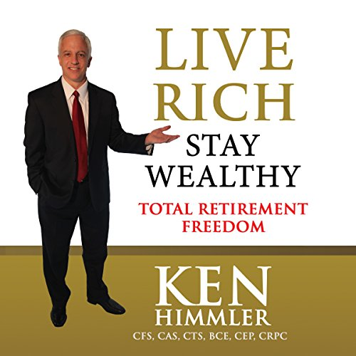 Live Rich Stay Wealthy     Total Retirement Freedom              By:                                                                                                                                 Kenneth Himmler                               Narrated by:                                                                                                                                 Kenneth Himmler                      Length: 6 hrs and 44 mins     2 ratings     Overall 5.0