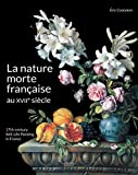 La Nature morte française au XVIIe siècle - 17th century still-life painting in France