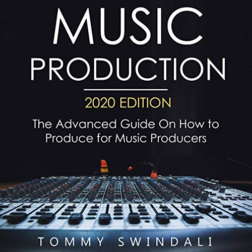 Music Production, 2020 Edition Audiobook By Tommy Swindali cover art