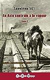 En Asie centrale à la vapeur (Tome 2): Paris - Samarkand - Paris en 43 jours