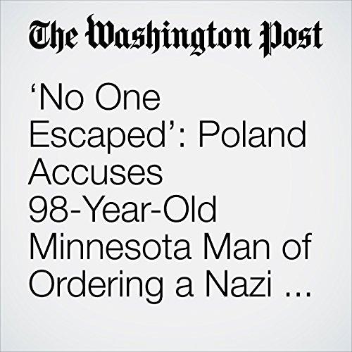 'No One Escaped': Poland Accuses 98-Year-Old Minnesota Man of Ordering a Nazi Massacre copertina