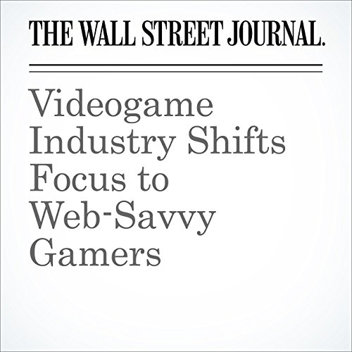 Videogame Industry Shifts Focus to Web-Savvy Gamers audiobook cover art