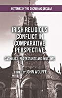 Irish Religious Conflict in Comparative Perspective: Catholics, Protestants and Muslims (Histories of the Sacred and Secular, 1700–2000)