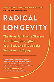 Radical Longevity  The Powerful Plan to Sharpen Your Brain Strengthen Your Body and Reverse the Symptoms of Aging