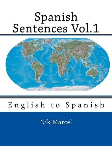 Spanish Sentences Vol.1: English to Spanish (Volume 1)