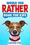 Would You Rather Book for Kids: The Ultimate Interactive Game Book For Kids Filled With Hilariously Challenging Questions and Silly Scenarios Perfect ... Entire Family! (Would You Rather Game Books)