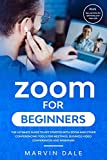 Zoom For Beginners: The Ultimate Guide To Get Started With Zoom And Other Conferencing Tools For Meetings,...