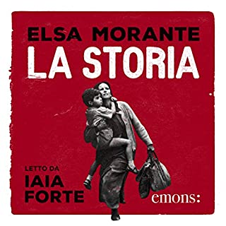 La Storia                   By:                                                                                                                                 Elsa Morante                               Narrated by:                                                                                                                                 Iaia Forte                      Length: 28 hrs and 53 mins     4 ratings     Overall 5.0
