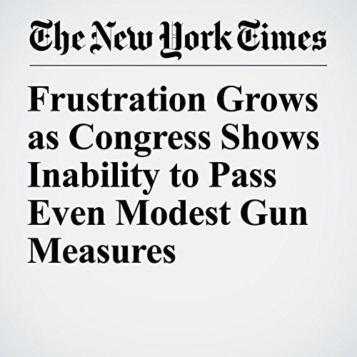 Frustration Grows as Congress Shows Inability to Pass Even Modest Gun Measures copertina