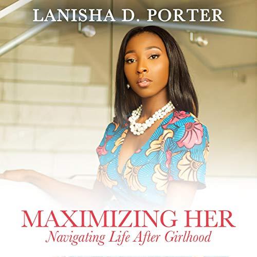 Maximizing Her: Navigating Life After Girlhood audiobook cover art