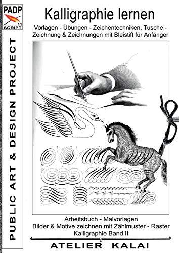 PADP-Script 11: Kalligraphie lernen Vorlagen - Übungen - Zeichentechniken, Tuschezeichnung & Zeichnungen mit Bleistift für Anfänger.: Arbeitsbuch - ... II  (PADP - Muster-Vorlagen & Design-Ideen)