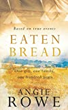 Eaten Bread: One Gift, One Family, One Hundred Years
