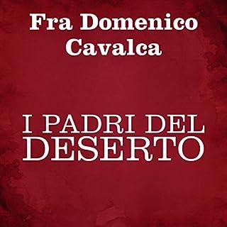 I padri del deserto                   Di:                                                                                                                                 Domenico Cavalca                               Letto da:                                                                                                                                 Silvia Cecchini                      Durata:  8 ore e 34 min     1 recensione     Totali 5,0