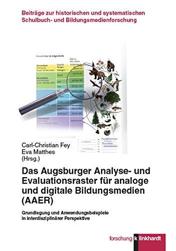 Das Augsburger Analyse- und Evaluationsraster für analoge und digitale Bildungsmedien (AAER): Grundlegung und Anwendungsbeispiele in interdisziplinärer ... Schulbuch- und Bildungsmedienforschung)