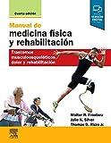 Manual de medicina física y rehabilitación - 4ª edición: Trastornos musculoesqueléticos, dolor y rehabilitación