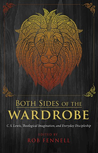 Both Sides of the Wardrobe: C. S. Lewis, Theological Imagination, and Everyday Discipleship (English Edition)