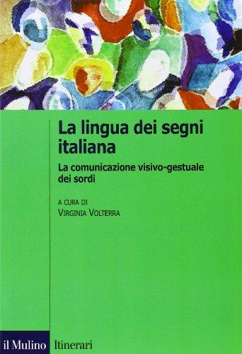 La lingua italiana dei segni. La comunicazione visivo-gestuale dei sordi