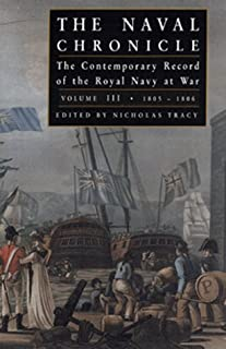 The Naval Chronicle: The Contemporary Record of the Royal Navy at War, Volume III: 18041806 (Volume 3)