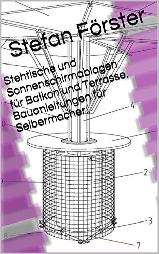 Stehtische und Sonnenschirmablagen für Balkon und Terrasse. Bauanleitungen für Selbermacher.
