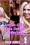 Amish Girl's Futa Delight Collection: (A Futa-on-Female, Taboo, First Time, Succubus Erotica) (The...