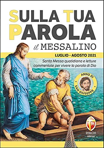 Sulla tua parola. Messalino. Santa Messa quotidiana e letture commentate per vivere la parola di Dio. Luglio-agosto 2021
