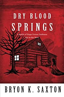 Dry Blood Springs: A Battle of Hope Versus Darkness Set in the West