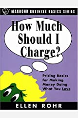 How Much Should I Charge?: Pricing Basics for Making Money Doing What You Love Paperback