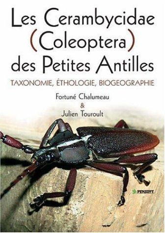Les Cerambycidae (coleoptera) Des Petites Antilles: Taxonomie, Ethologie, Biogeographie (Pensoft Series Faunistica)