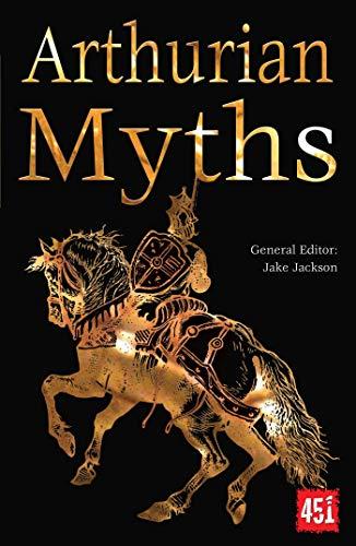 Arthurian Myths (The World's Greatest Myths and Legends)