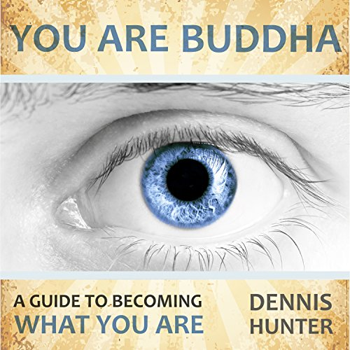 You Are Buddha: A Guide to Becoming What You Are cover art