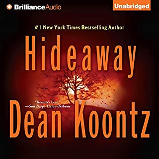 Hideaway                   By:                                                                                                                                 Dean Koontz                               Narrated by:                                                                                                                                 Michael Hanson,                                                                                        Carol Cowan                      Length: 14 hrs and 16 mins     525 ratings     Overall 3.9