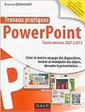Travaux pratiques avec PowerPoint - Toutes versions 2007 à 2013 de Christine Eberhardt ( 12 mars 2014 ) - 12/03/2014