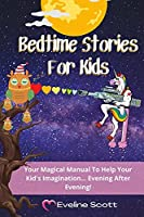 Bedtime Stories For Kids: Your Magical Manual To Help Your Kid's Imagination... Evening After Evening!