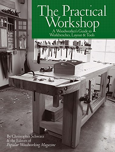 The Practical Workshop: A Woodworker's Guide to Workbenches, Layout & Tools (English...