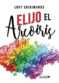Elijo el Arcoiris par Lucy Chibimundo