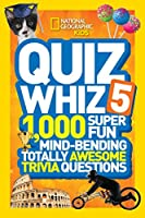 National Geographic Kids Quiz Whiz 5: 1,000 Super Fun Mind-bending Totally Awesome Trivia Questions (Quiz Whiz, 5)