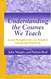 Understanding the Courses We Teach: Local Perspectives on English Language Teaching (Michigan Teacher Training (Paperback))