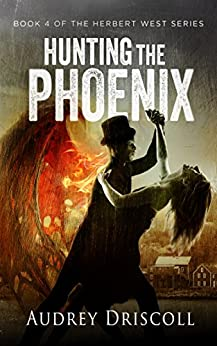 Hunting the Phoenix (The Herbert West Series Book 4) by [Audrey Driscoll]