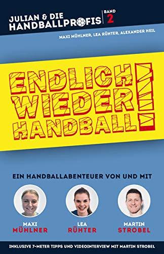 ENDLICH WIEDER HANDBALL! - Ein Handballabenteuer von und mit Maxi Mühlner, Lea Rühter und Martin Strobel (JULIAN & DIE HANDBALLPROFIS, Band 2)
