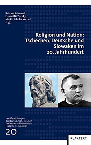 Religion und Nation: Tschechen, Deutsche und Slowaken im 20. Jahrhundert (Veröffentlichungen zur Kultur und Geschichte im östlichen Europa)
