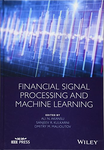 Compare Textbook Prices for Financial Signal Processing and Machine Learning Wiley - IEEE 1 Edition ISBN 9781118745670 by Akansu, Ali N.,Kulkarni, Sanjeev R.,Malioutov, Dmitry M.