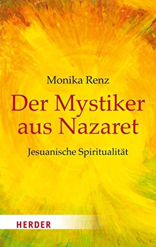 Der Mystiker aus Nazaret: Jesus neu begegnen - Jesuanische Spiritualität (HERDER spektrum)