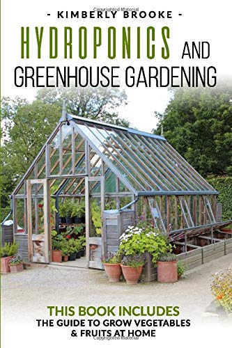 Hydroponics and Greenhouse Gardening: 2 books in 1  The Guide to Grow Vegetables and Fruits at Home