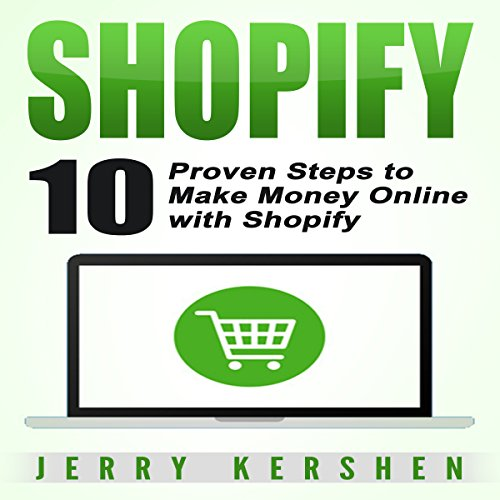 Shopify: 10 Proven Steps to Make Money Online with Shopify Audiobook By Jerry Kershen cover art