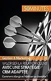 Gestion & Marketing - Valoriser la relation client avec une stratégie CRM adaptée : Comment élargir et fidéliser sa clientèle ?