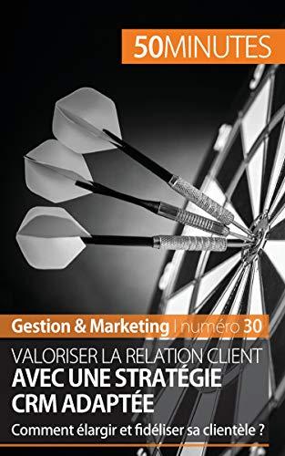 Gestion & Marketing : Valoriser la relation client avec une stratégie CRM adaptée : Comment élargir et fidéliser sa clientèle ?: La gestion de la relation client
