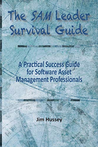 Compare Textbook Prices for The SAM Leader Survival Guide: A Practical Success Guide for Software Asset Management Professionals  ISBN 9781950647439 by Hussey, Jim