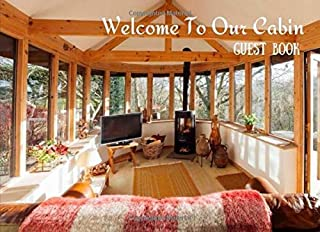 Cabin Guest Book: Welcome To Our Cabin/ Rustic Cottage Guest Book/ Vacation Rental Cabin Guest Book/ Mountain Guest House ...