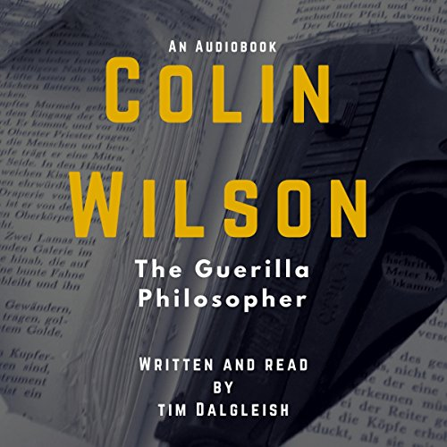 The Guerilla Philosopher     Colin Wilson and Existentialism (Colin Wilson Studies)              By:                                                                                                                                 Tim Dalgleish                               Narrated by:                                                                                                                                 Tim Dalgleish                      Length: 1 hr and 57 mins     1 rating     Overall 3.0