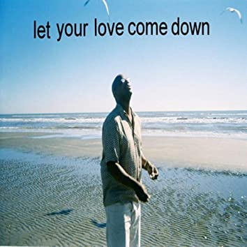 Let Your Love Come Down